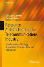 Reference Architecture for the Telecommunications Industry : Transformation of Strategy, Organization, Processes, Data, and Applications