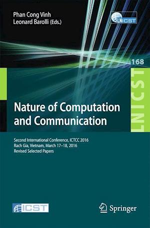 Nature of Computation and Communication : Second International Conference, ICTCC 2016, Rach Gia, Vietnam, March 17-18, 2016, Revised Selected Papers