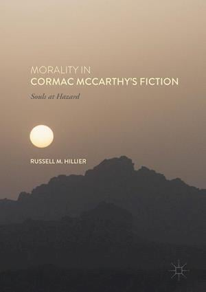 Bog, hardback Morality in Cormac McCarthy's Fiction : Souls at Hazard af Russell M. Hillier