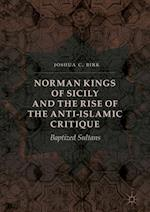 Norman Kings of Sicily and the Rise of the Anti-Islamic Critique : Baptized Sultans