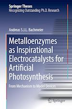 Metalloenzymes as Inspirational Electrocatalysts for Artificial Photosynthesis : From Mechanism to Model Devices