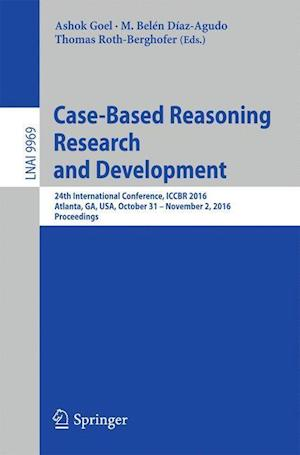 Case-Based Reasoning Research and Development : 24th International Conference, ICCBR 2016, Atlanta, GA, USA, October 31 - November 2, 2016, Proceeding