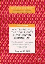 Whites Recall the Civil Rights Movement in Birmingham : We Didn't Know it was History until after it Happened