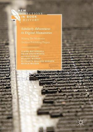 Bog, hardback Scholarly Adventures in Digital Humanities : Making The Modernist Archives Publishing Project af Helen Southworth, Alice Staveley, Claire Battershill