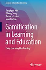 Gamification in Learning and Education : Enjoy Learning Like Gaming