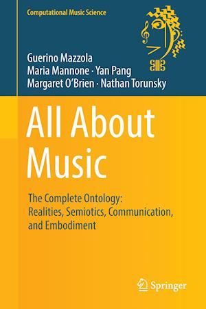 Bog, hardback All About Music : The Complete Ontology: Realities, Semiotics, Communication, and Embodiment af Guerino Mazzola, Maria Mannone, Yan Pang