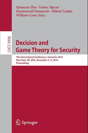 Decision and Game Theory for Security : 7th International Conference, GameSec 2016, New York, NY, USA, November 2-4, 2016, Proceedings