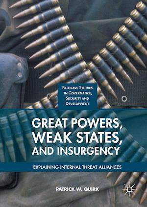 Bog, hardback Great Powers, Weak States, and Insurgency : Explaining Internal Threat Alliances af Patrick W. Quirk