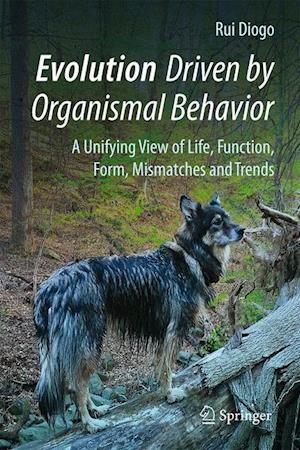 Evolution Driven by Organismal Behavior : A Unifying View of Life, Function, Form, Mismatches and Trends