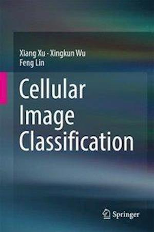 Bog, hardback Cellular Image Classification af Xingkun Wu, Feng Lin, Xiang Xu