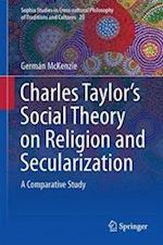 Interpreting Charles Taylor's Social Theory on Religion and Secularization (Sophia Studies in Cross-cultural Philosophy of Traditions and Cultures, nr. 20)