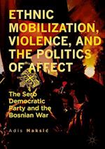 Ethnic Mobilization, Violence, and the Politics of Affect : The Serb Democratic Party and the Bosnian War