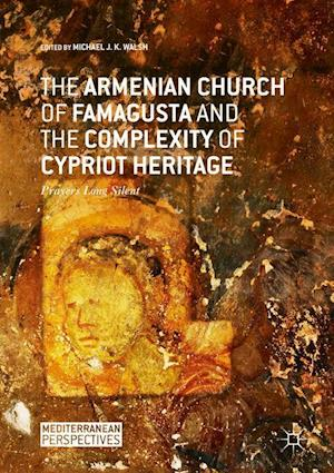 The Armenian Church of Famagusta and the Complexity of Cypriot Heritage