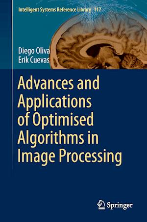 Bog, hardback Advances and Applications of Optimised Algorithms in Image Processing af Diego Oliva, Erik Cuevas
