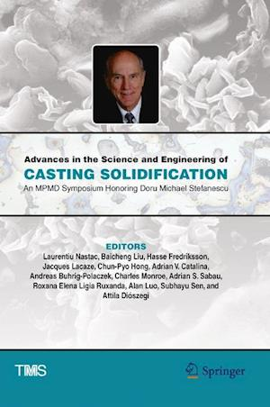 Advances in the Science and Engineering of Casting Solidification : An MPMD Symposium Honoring Doru Michael Stefanescu
