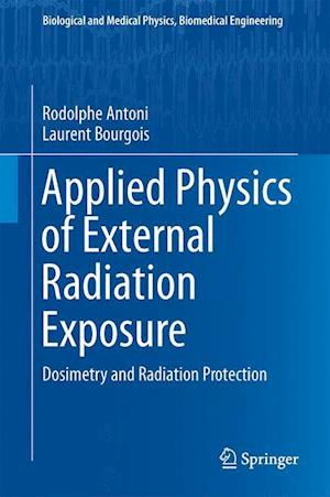Bog, hardback Applied Physics of External Radiation Exposure : Dosimetry and Radiation Protection af Laurent Bourgois, Rodolphe Antoni