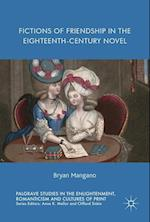 Fictions of Friendship in the Eighteenth-Century Novel (Palgrave Studies in the Enlightenment, Romanticism and the Cultures of Print)