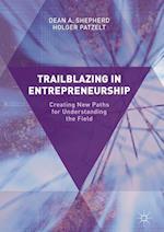 Trailblazing in Entrepreneurship : Creating New Paths for Understanding the Field af Holger Patzelt, Dean A. Shepherd