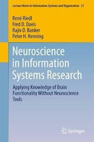 Bog, hæftet Neuroscience in Information Systems Research : Applying Knowledge of Brain Functionality Without Neuroscience Tools af Rajiv Banker, René|davis Riedl Fred D.