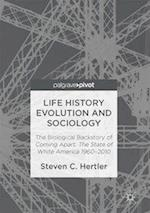 Life History Evolution and Sociology : The Biological Backstory of Coming Apart: The State of White America 1960-2010