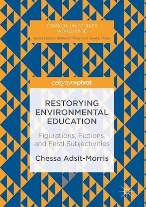 Bog, hardback Restorying Environmental Education : Figurations, Fictions, and Feral Subjectivities af Chessa Adsit-Morris