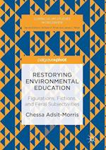 Restorying Environmental Education : Figurations, Fictions, and Feral Subjectivities af Chessa Adsit-Morris