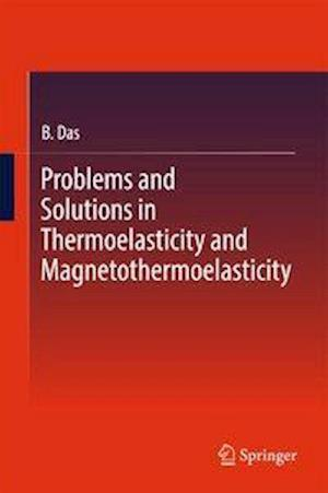 Bog, hardback Problems and Solutions in Thermoelasticity and Magneto-thermoelasticity af B. Das