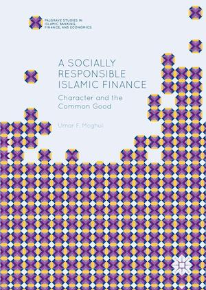Bog, hardback A Socially Responsible Islamic Finance : Character and the Common Good af Umar F. Moghul