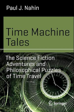Bog, hæftet Time Machine Tales : The Science Fiction Adventures and Philosophical Puzzles of Time Travel af Paul J. Nahin