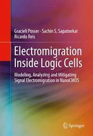 Bog, hardback Electromigration Inside Logic Cells : Modeling, Analyzing and Mitigating Signal Electromigration in NanoCMOS af Gracieli Posser, Sachin S. Sapatnekar, Ricardo Reis