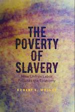 The Poverty of Slavery : How Unfree Labor Pollutes the Economy