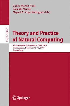 Bog, hæftet Theory and Practice of Natural Computing : 5th International Conference, TPNC 2016, Sendai, Japan, December 12-13, 2016, Proceedings