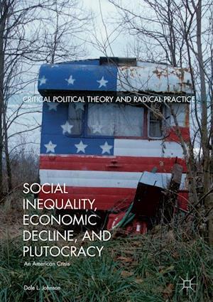 Bog, hardback Social Inequality, Economic Decline, and Plutocracy : An American Crisis af Dale L. Johnson