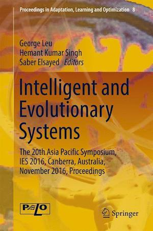 Bog, hardback Intelligent and Evolutionary Systems : The 20th Asia Pacific Symposium, IES 2016, Canberra, Australia, November 2016, Proceedings