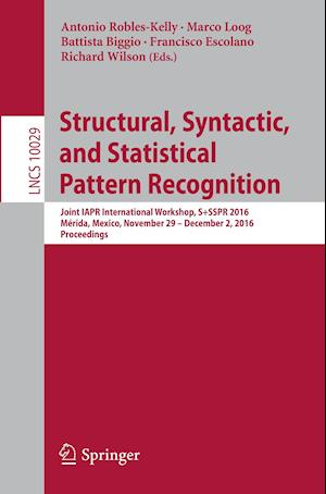 Bog, hæftet Structural, Syntactic, and Statistical Pattern Recognition : Joint IAPR International Workshop, S+SSPR 2016, Mérida, Mexico, November 29 - December 2,