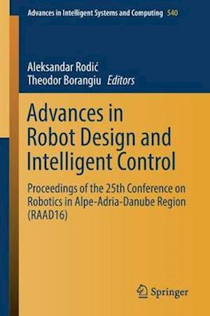 Advances in Robot Design and Intelligent Control : Proceedings of the 25th Conference on Robotics in Alpe-Adria-Danube Region (RAAD16)