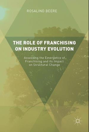 Bog, hardback The Role of Franchising on Industry Evolution : Assessing the Emergence of Franchising and its Impact on Structural Change af Rosalind Beere