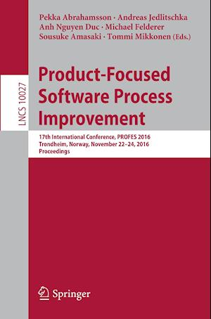 Product-Focused Software Process Improvement : 17th International Conference, PROFES 2016, Trondheim, Norway, November 22-24, 2016, Proceedings