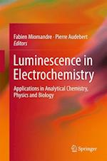 Luminescence in Electrochemistry : Applications in Analytical Chemistry, Physics and Biology