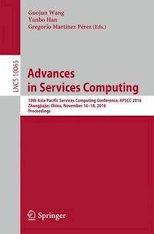 Bog, hæftet Advances in Services Computing : 10th Asia-Pacific Services Computing Conference, APSCC 2016, Zhangjiajie, China, November 16-18, 2016, Proceedings