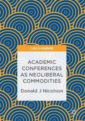 Bog, hardback Academic Conferences as Neoliberal Commodities af Donald J. Nicolson