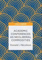 Academic Conferences as Neoliberal Commodities af Donald J Nicolson
