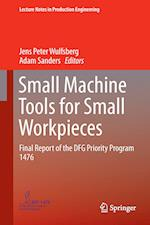 Small Machine Tools for Small Workpieces : Final Report of the DFG Priority Program 1476