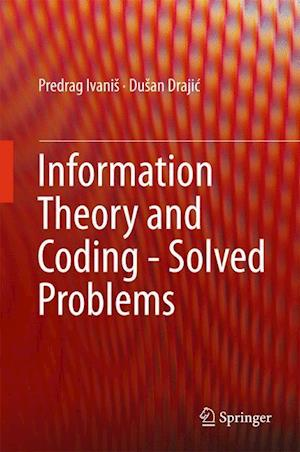 Bog, hardback Information Theory and Coding - Solved Problems af Predrag Ivanis, Dušan Drajic