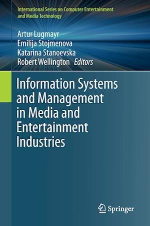 Bog, hardback Information Systems and Management in Media and Entertainment Industries af Artur Lugmayr