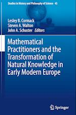 Mathematical Practitioners and the Transformation of Natural Knowledge in Early Modern Europe (Studies in History And Philosophy of Science, nr. 45)