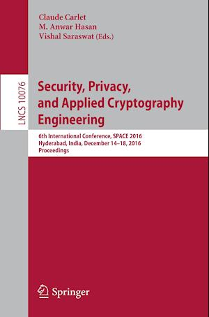 Bog, hæftet Security, Privacy, and Applied Cryptography Engineering : 6th International Conference, SPACE 2016, Hyderabad, India, December 14-18, 2016, Proceeding