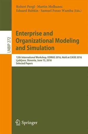Bog, hæftet Enterprise and Organizational Modeling and Simulation : 12th International Workshop, EOMAS 2016, Held at CAiSE 2016, Ljubljana, Slovenia, June 13, 201