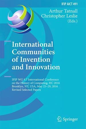 Bog, hardback International Communities of Invention and Innovation : IFIP WG 9.7 International Conference on the History of Computing, HC 2016, Brooklyn, NY, USA,