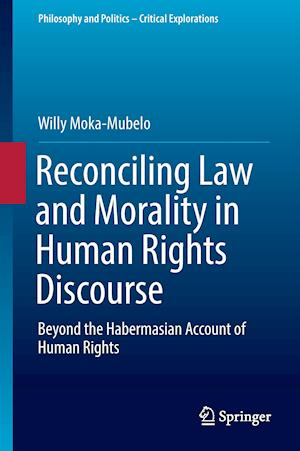 Bog, hardback Reconciling Law and Morality in Human Rights Discourse : Beyond the Habermasian Account of Human Rights af Willy Moka-Mubelo